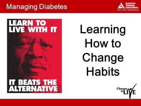 Managing Diabetes Learning How to Change Habits. Topics What are the stages of changing habits? What habits can I change? What are the steps to making.
