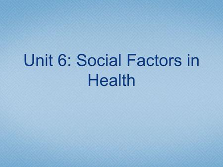 Unit 6: Social Factors in Health. Education  Surgeon General's report (1964) called Smoking and Health.  Recommended daily allowances or daily values.