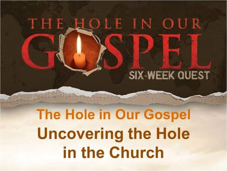 Uncovering the Hole in the Church The Hole in Our Gospel.