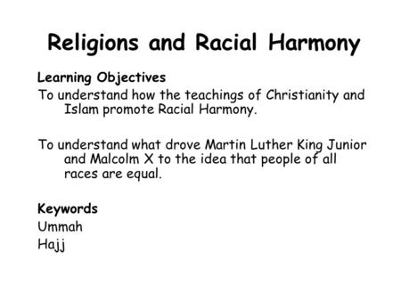 Religions and Racial Harmony Learning Objectives To understand how the teachings of Christianity and Islam promote Racial Harmony. To understand what.