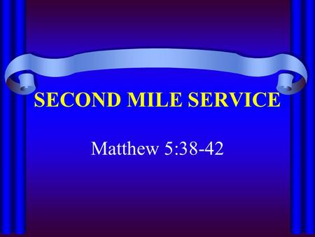 SECOND MILE SERVICE Matthew 5:38-42. A Lesson On Acceptable Service Some do as little as they have to do – Compel – to be compelled by violence to.