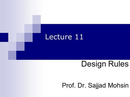 Lecture 11 Design Rules Prof. Dr. Sajjad Mohsin. design rules Designing for maximum usability – the goal of interaction design Principles of usability.