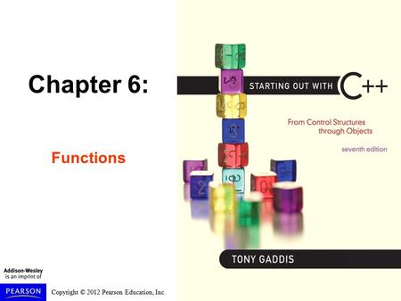 Copyright © 2012 Pearson Education, Inc. Chapter 6: Functions.