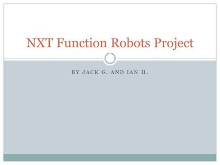 BY JACK G. AND IAN H. NXT Function Robots Project.