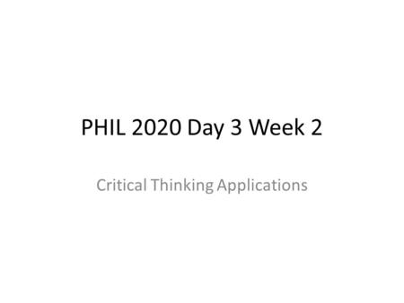 PHIL 2020 Day 3 Week 2 Critical Thinking Applications.