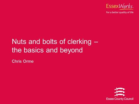 Chris Orme Nuts and bolts of clerking – the basics and beyond.