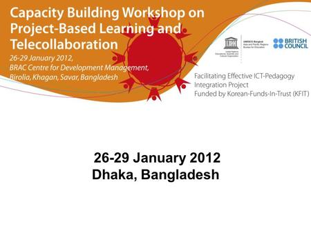 "26-29 January 2012 Dhaka, Bangladesh. Jonghwi PARK ICT in Education, APEID UNESCO Bangkok Introduction to ""Facilitating Effective ICT-pedagogy Integration"""