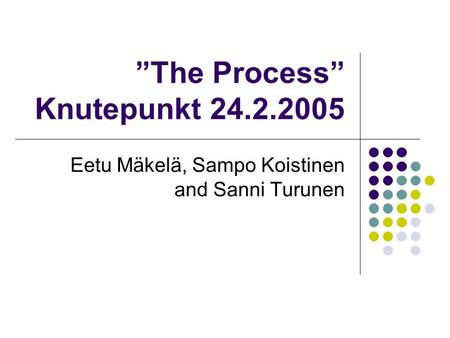 """The Process"" Knutepunkt 24.2.2005 Eetu Mäkelä, Sampo Koistinen and Sanni Turunen."