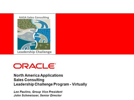 North America Applications Sales Consulting Leadership Challenge Program - Virtually Lee Paulino, Group Vice President John Schmeisser, Senior Director.