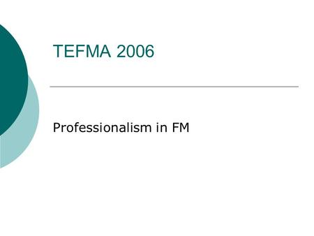 TEFMA 2006 Professionalism in FM. Preface Professionalism Professions Australia assert that the reasons for establishing a profession (by statute) are.