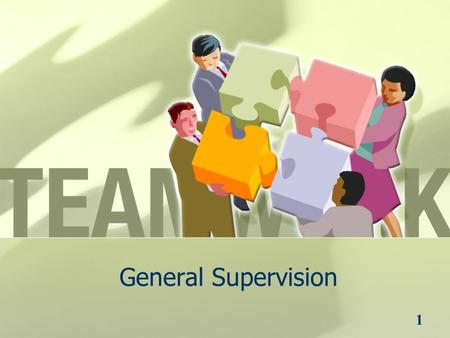1 General Supervision. 2 General Supervision (and Continuous Improvement) 1.What are the minimum Components for General Supervision ? 2.How do the Components.
