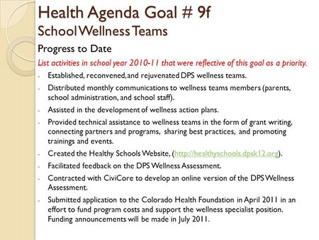Health Agenda Goal # 9f School Wellness Teams Progress to Date List activities in school year 2010-11 that were reflective of this goal as a priority.