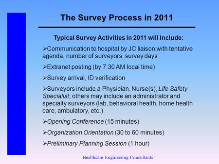 The Survey Process in 2011 Healthcare Engineering Consultants Typical Survey Activities in 2011 will Include:  Communication to hospital by JC liaison.