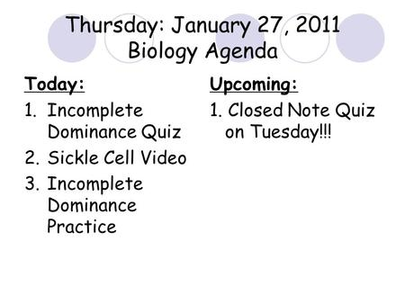 Today: 1.Incomplete Dominance Quiz 2.Sickle Cell Video 3.Incomplete Dominance Practice Upcoming: 1. Closed Note Quiz on Tuesday!!! Thursday: January 27,