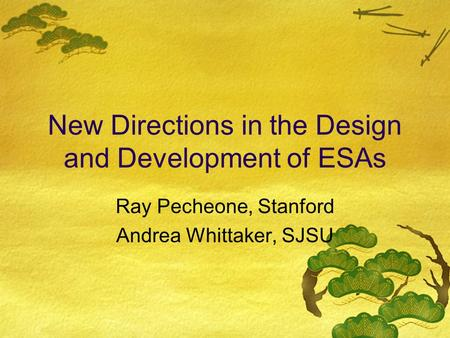 New Directions in the Design and Development of ESAs Ray Pecheone, Stanford Andrea Whittaker, SJSU.