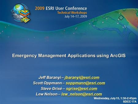 Emergency Management Applications using ArcGIS Jeff Baranyi –  Scott Oppmann –  Steve.
