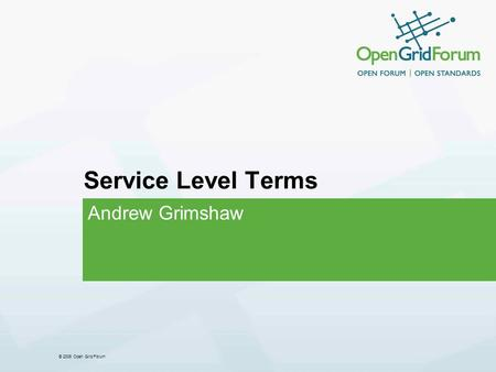 © 2006 Open Grid Forum Service Level Terms Andrew Grimshaw.