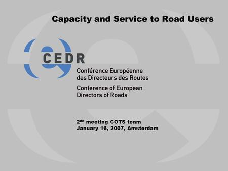 Capacity and Service to Road Users 2 nd meeting COTS team January 16, 2007, Amsterdam.