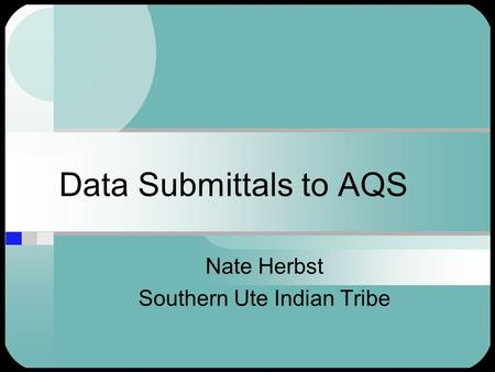 Data Submittals to AQS Nate Herbst Southern Ute Indian Tribe.