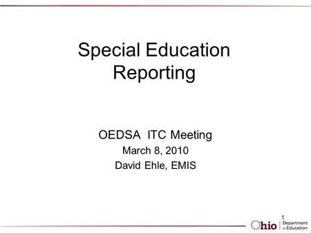 Special Education Reporting OEDSA ITC Meeting March 8, 2010 David Ehle, EMIS 1.