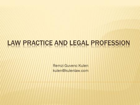 Remzi Guvenc Kulen  Marmara Law School – 1998 Class  Tulane Law School – 2000 LLM Class  Istanbul Bar Admission – 2000  NY Bar.
