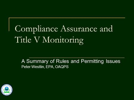 Compliance Assurance and Title V Monitoring A Summary of Rules and Permitting Issues Peter Westlin, EPA, OAQPS.
