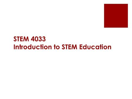 "STEM 4033 Introduction to STEM Education. ""People don't care how much you know until they know how much you care"""