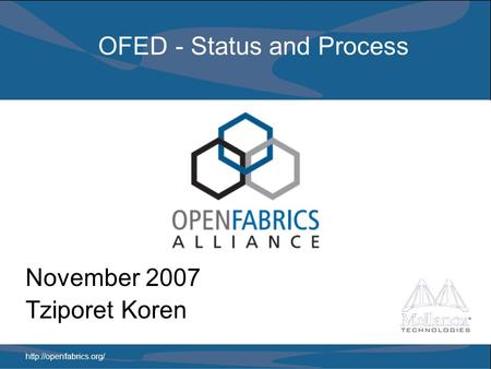 OFED - Status and Process November 2007 Tziporet Koren.