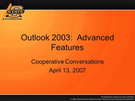 Outlook 2003: Advanced Features Cooperative Conversations April 13, 2007.