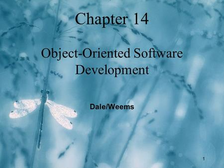 1 Chapter 14 Object-Oriented Software Development Dale/Weems.