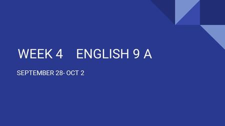 WEEK 4 ENGLISH 9 A SEPTEMBER 28- OCT 2. Monday, September 28 AGENDA 1. SILENT READ: CREATE a LIST OF 5 WORDS unfamiliar words. *record page numbers and.