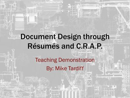 Document Design through Résumés and C.R.A.P. Teaching Demonstration By: Mike Tardiff.