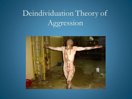 Deindividuation Theory of Aggression.  mbardo_on_the_psychology_of_evil.html