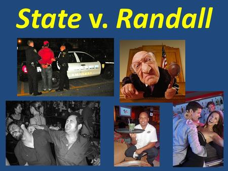 State v. Randall. AGENDA May 8, 2013 Today's topics  Mini Mock Trial: State v. Randall Homework  Review State v. Martin mock trial materials  Next.