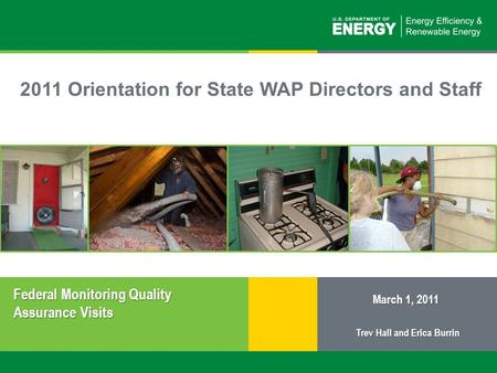 1 | Weatherization Assistance Program: Federal Monitoring Quality Assurance Visitseere.energy.gov 2011 Orientation for State WAP Directors and Staff March.