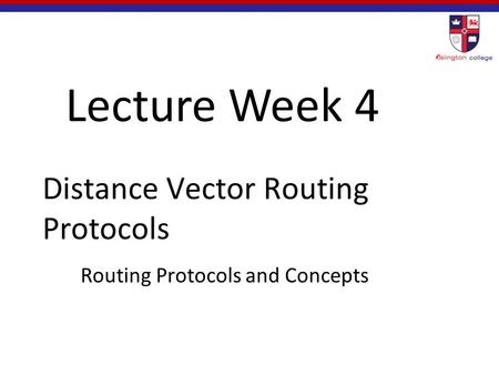Distance Vector Routing Protocols Routing Protocols and Concepts Lecture Week 4.