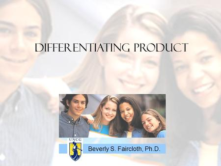 Differentiating Product Beverly S. Faircloth, Ph.D.