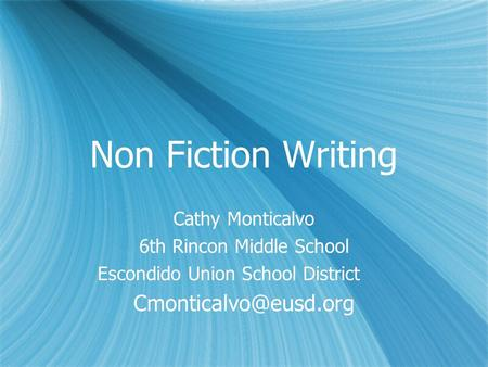 Non Fiction Writing Cathy Monticalvo 6th Rincon Middle School Escondido Union School District Cathy Monticalvo 6th Rincon Middle School.