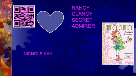 NANCY CLANCY SECRET ADMIRER NICHOLE KAY. GENRE The Genre of my book is realistic fiction because all of this could happen in real life. Hi kids want to.