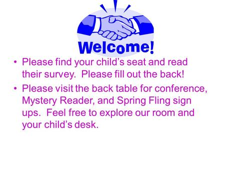 Please find your child's seat and read their survey. Please fill out the back! Please visit the back table for conference, Mystery Reader, and Spring Fling.
