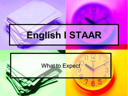 English I STAAR What to Expect. I. STAAR Format Reading Test – Tuesday, March 27, 2012 Fiction selections with multiple choice Fiction selections with.
