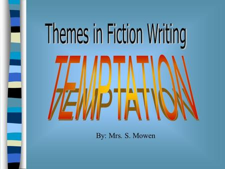 By: Mrs. S. Mowen. Have you ever been tempted? Today's story is a myth with the theme of temptation. Theme in fiction writing: Explains the message of.