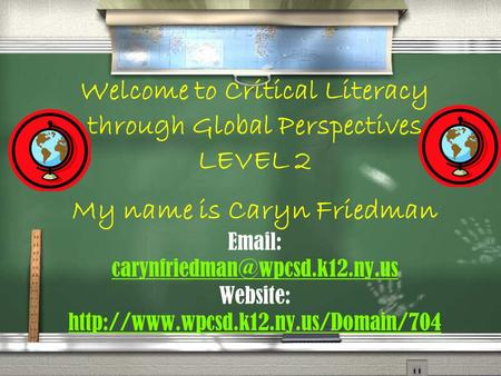 Welcome to Critical Literacy through Global Perspectives LEVEL 2 My name is Caryn Friedman   Website: