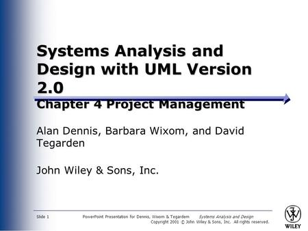 PowerPoint Presentation for Dennis, Wixom & Tegardem Systems Analysis and Design Copyright 2001 © John Wiley & Sons, Inc. All rights reserved. Slide 1.
