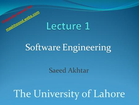 Software Engineering Saeed Akhtar The University of Lahore Originally shared for: mashhoood.webs.com.