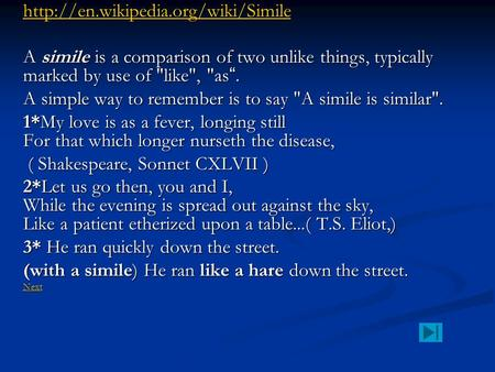 "A simile is a comparison of two unlike things, typically marked by use of like, as "". A simple way to remember."