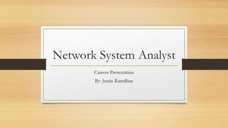 Network System Analyst Careers Presentation By: Justin Ramdhan.