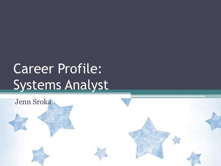 Career Profile: Systems Analyst Jenn Sroka. Is a Career as a Systems Analyst right for you? Duties include: Planning, design, installation, and development.