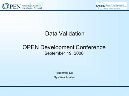 Data Validation OPEN Development Conference September 19, 2008 Sushmita De Systems Analyst.