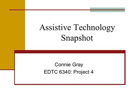 Assistive Technology Snapshot Connie Gray EDTC 6340: Project 4.